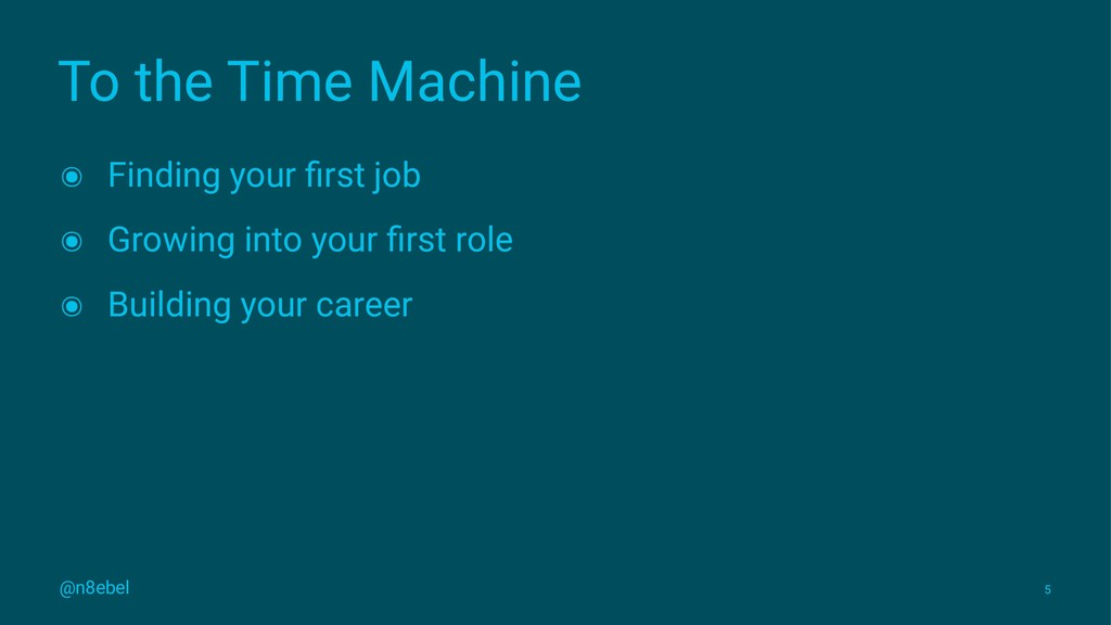 To the Time Machine ๏ Finding your first job ๏ G...