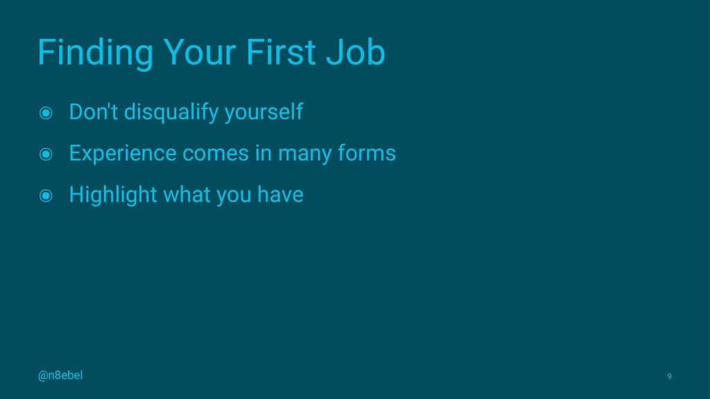 Finding Your First Job ๏ Don't disqualify yours...
