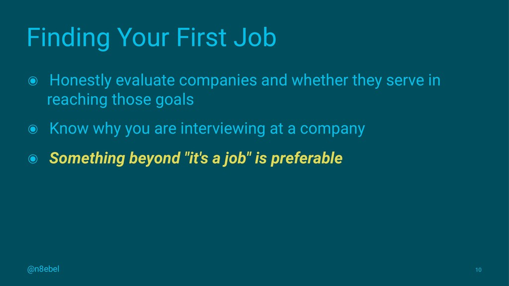 Finding Your First Job ๏ Honestly evaluate comp...