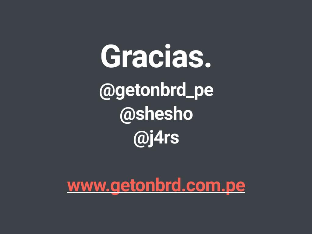 Gracias. @getonbrd_pe @shesho @j4rs www.getonbr...