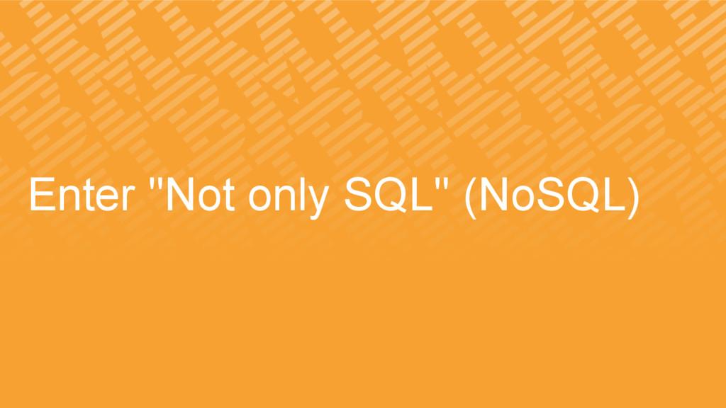 "Enter ""Not only SQL"" (NoSQL)"