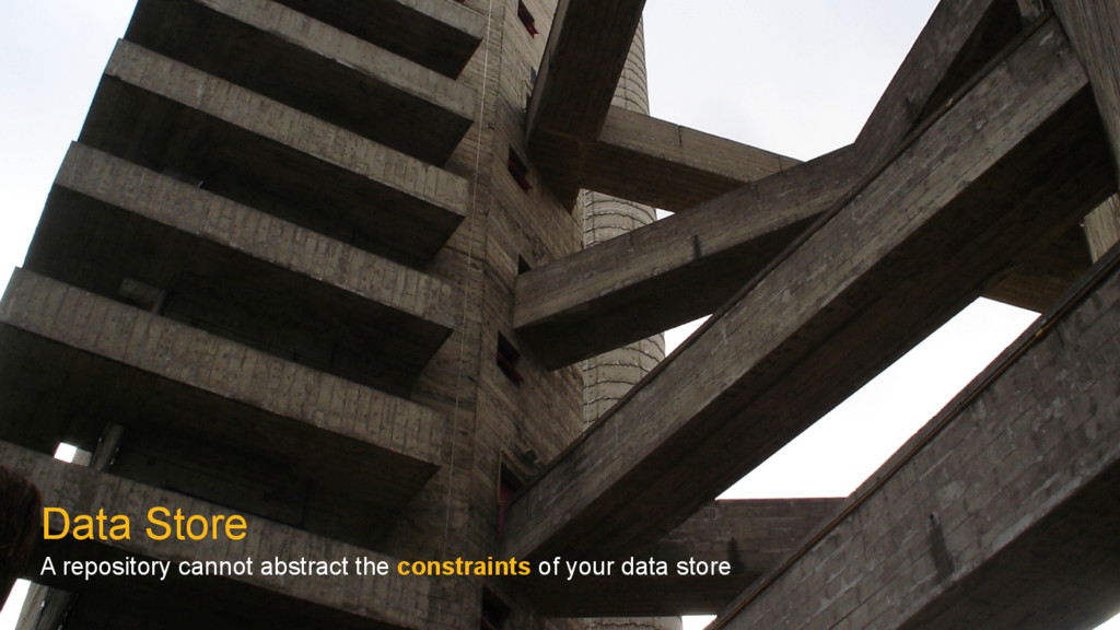 Data Store A repository cannot abstract the con...