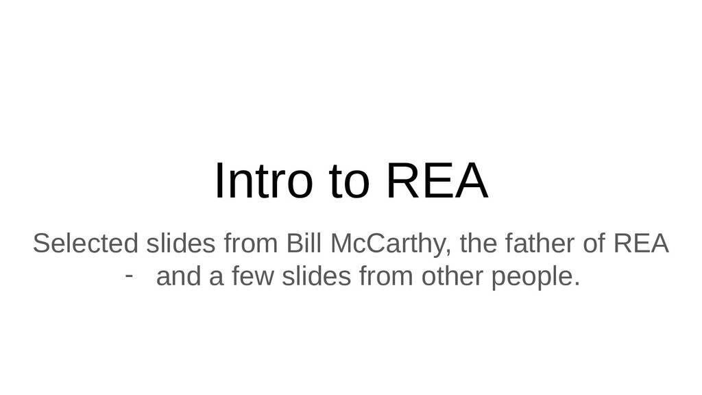 Intro to REA Selected slides from Bill McCarthy...