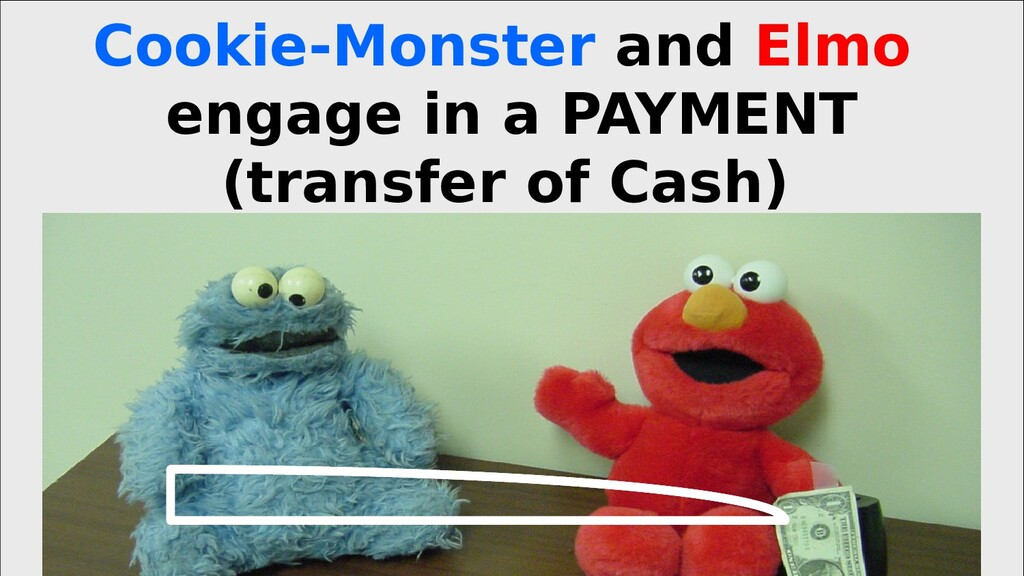Cookie-Monster and Elmo engage in a PAYMENT (tr...