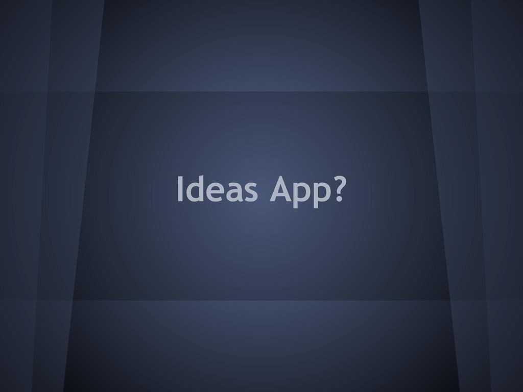 Ideas App?