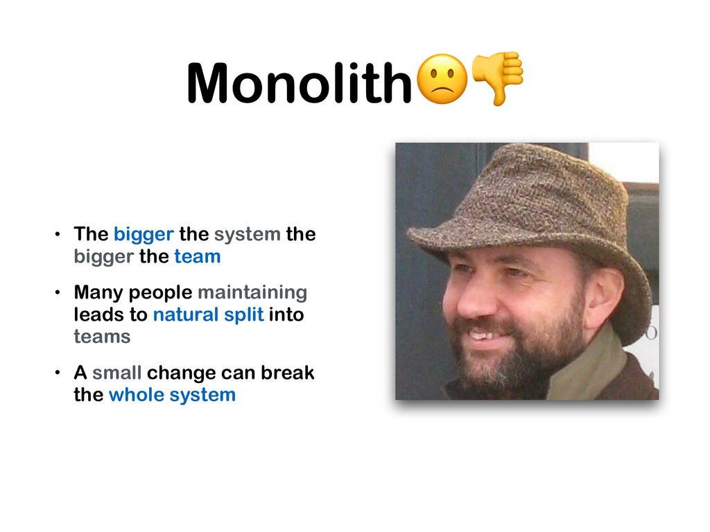 Monolith • The bigger the system the bigger the...