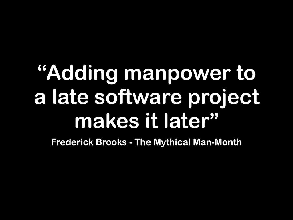 """Adding manpower to a late software project mak..."