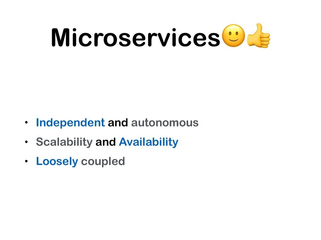 Microservices • Independent and autonomous • Sc...