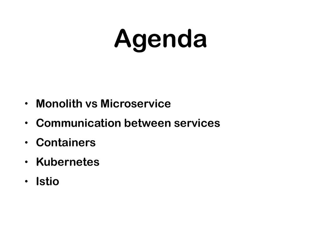 Agenda • Monolith vs Microservice • Communicati...