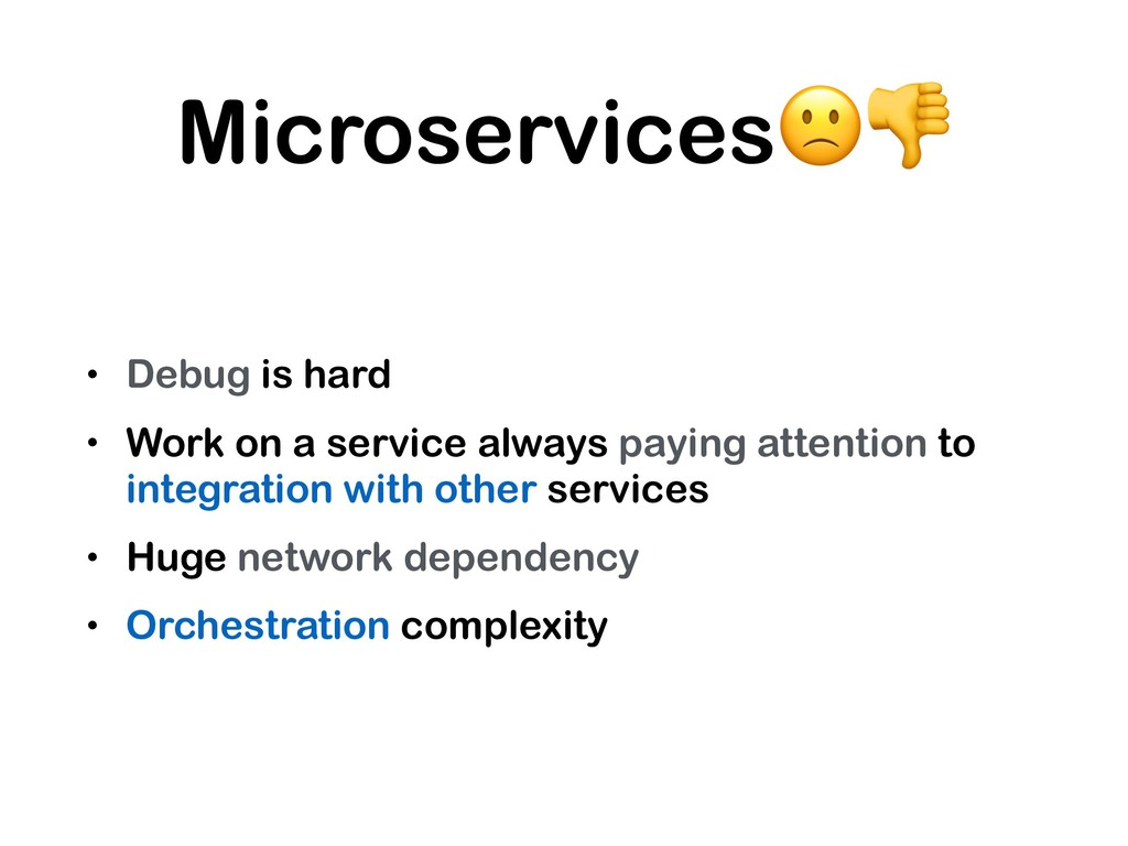 Microservices • Debug is hard • Work on a servi...