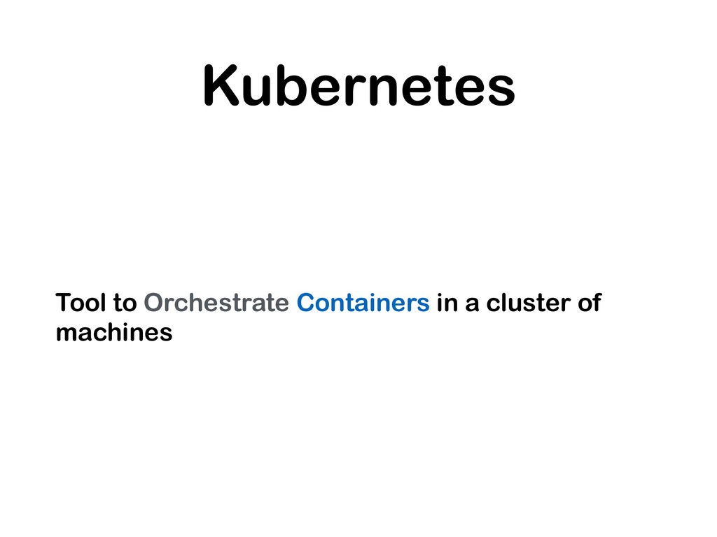 Kubernetes Tool to Orchestrate Containers in a ...
