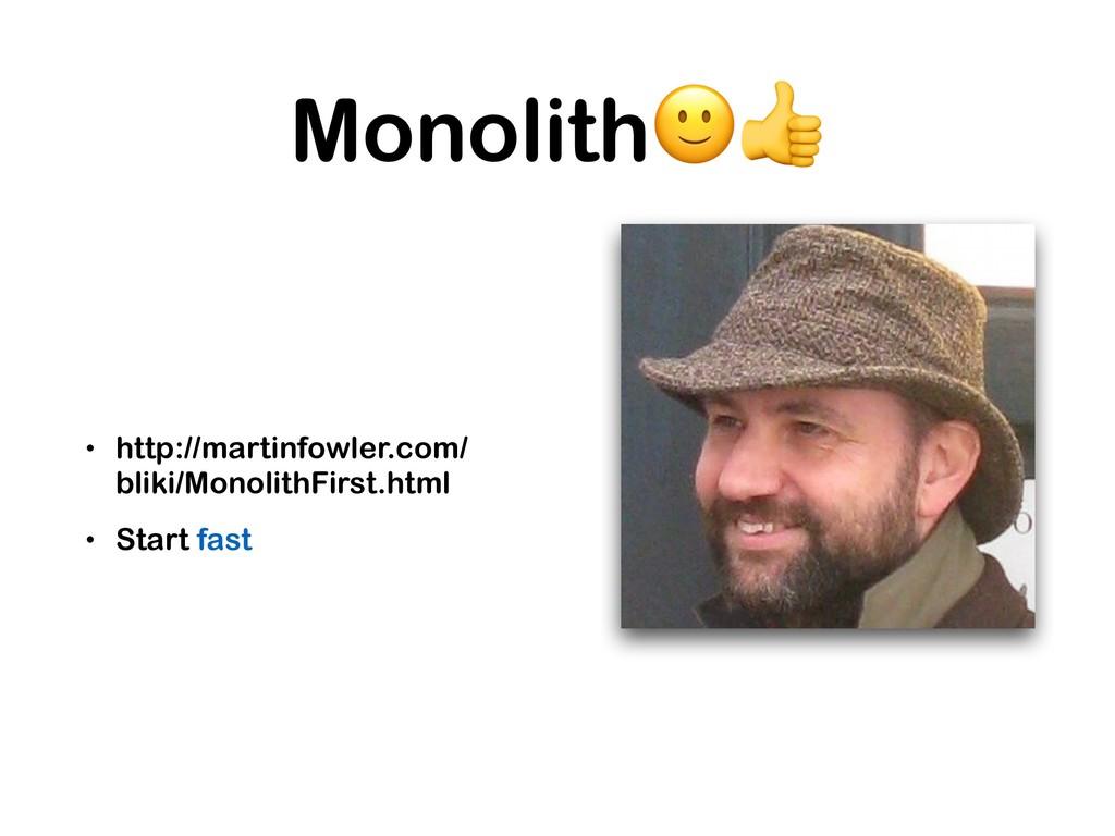 Monolith • http://martinfowler.com/ bliki/Monol...