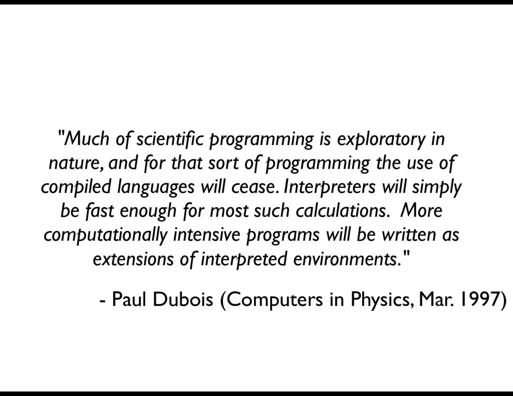 """""""Much of scientific programming is exploratory i..."""