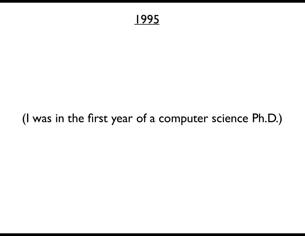 1995 (I was in the first year of a computer scie...