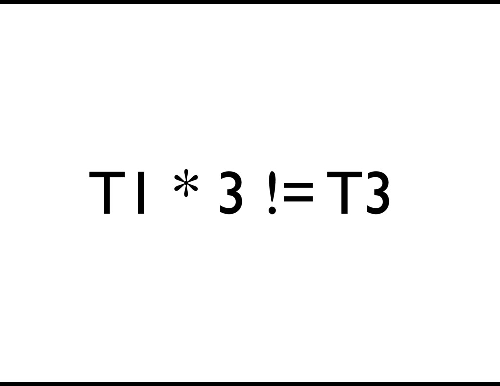 T1 * 3 != T3