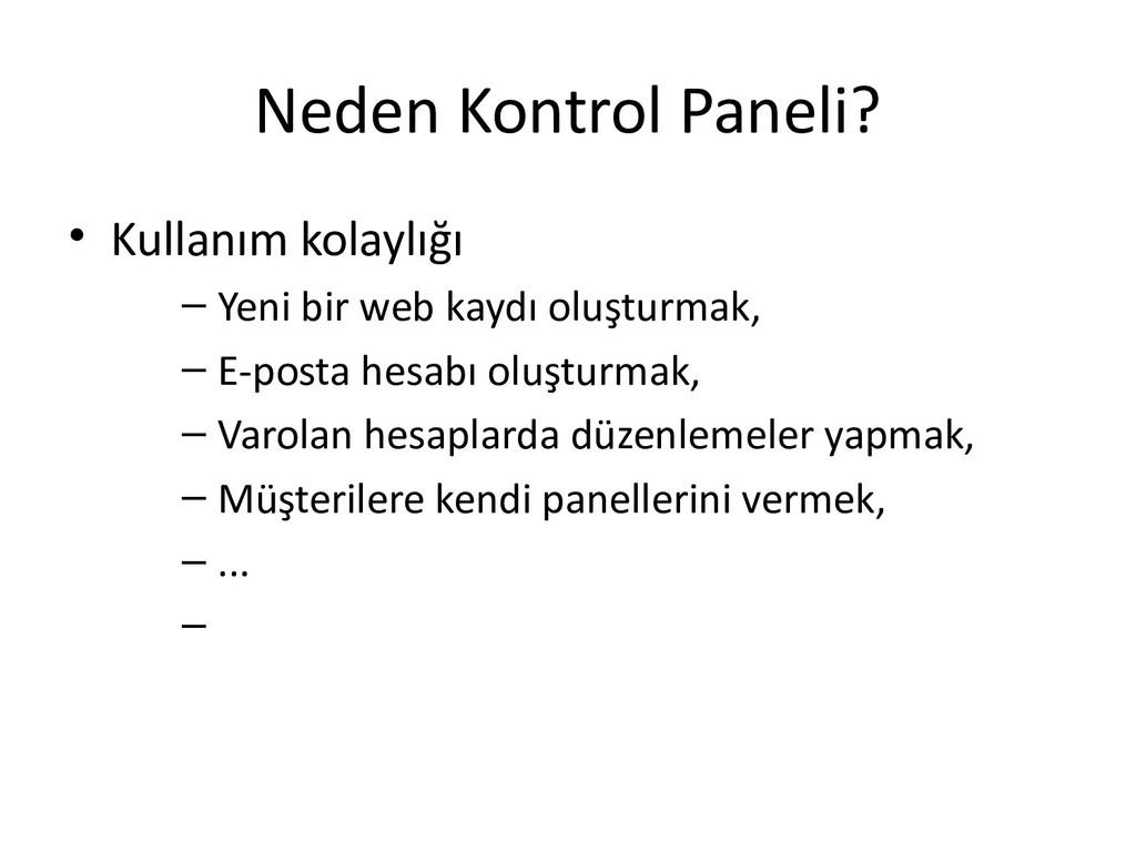 Neden Kontrol Paneli? • Kullanım kolaylığı – Ye...