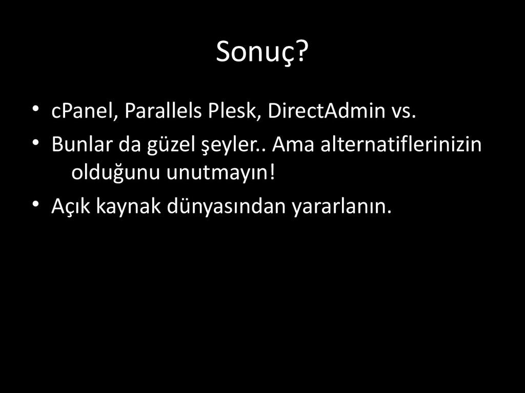 Sonuç? • cPanel, Parallels Plesk, DirectAdmin v...