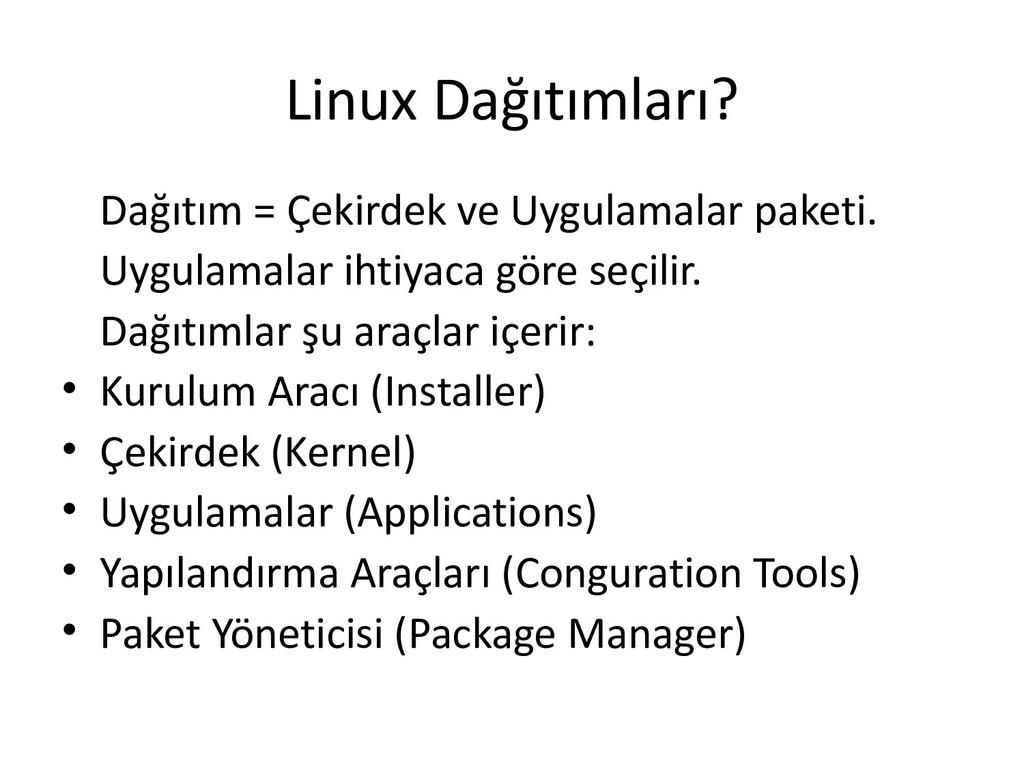 Linux Dağıtımları? Dağıtım = Çekirdek ve Uygula...