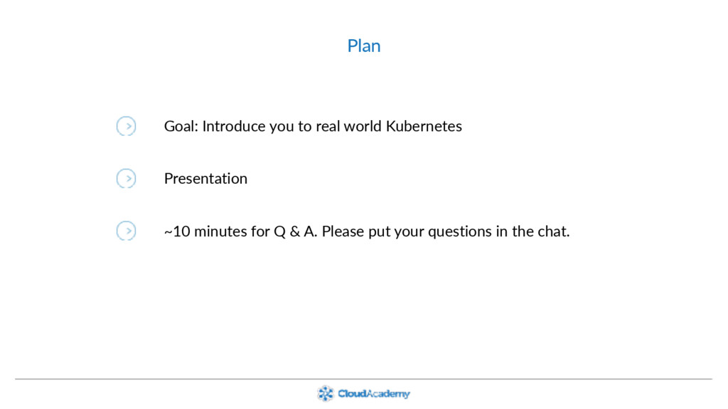 Plan Goal: Introduce you to real world Kubernet...