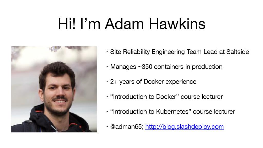 Hi! I'm Adam Hawkins • Site Reliability Enginee...