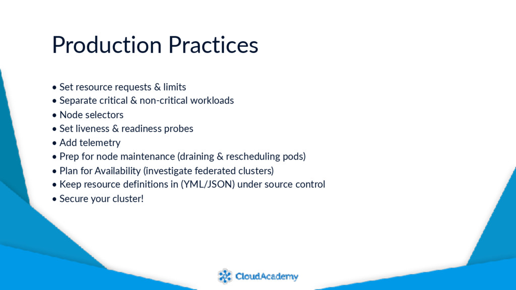 Production Practices • Set resource requests & ...