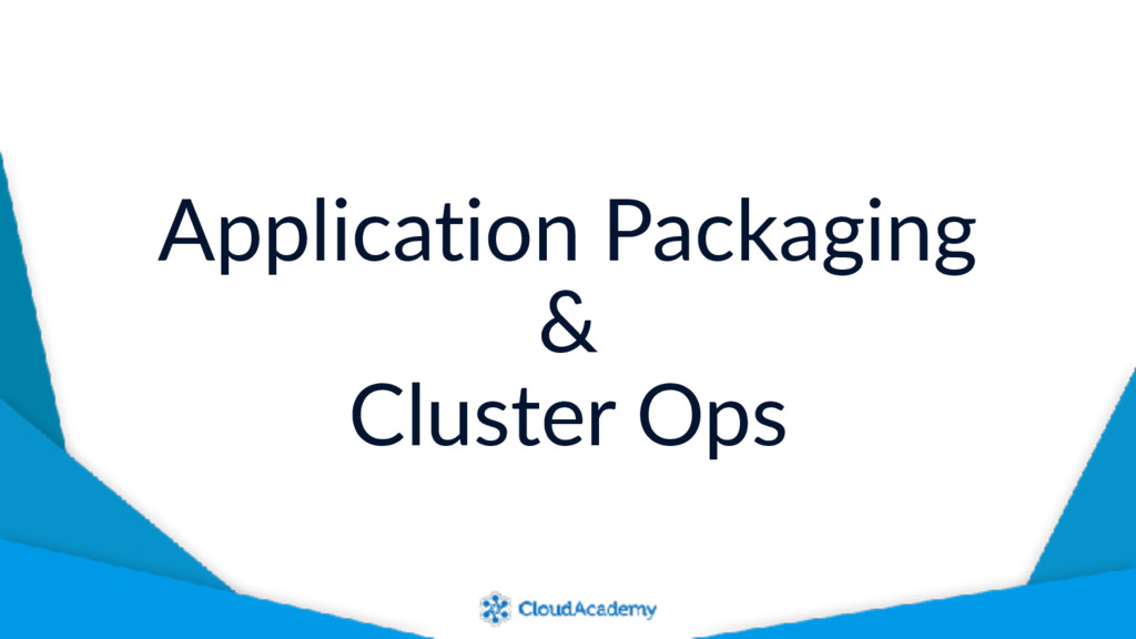 Application Packaging & Cluster Ops