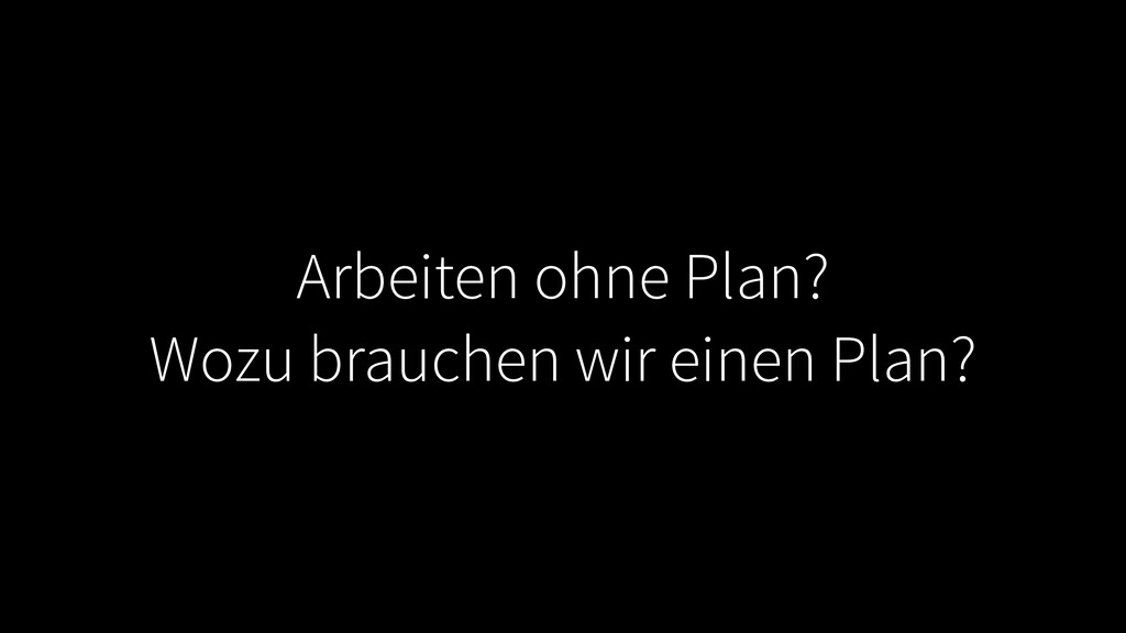Arbeiten ohne Plan? Wozu brauchen wir einen Pla...