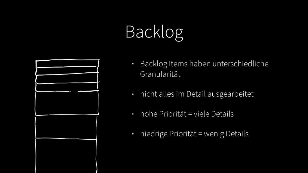 Backlog • Backlog Items haben unterschiedliche ...