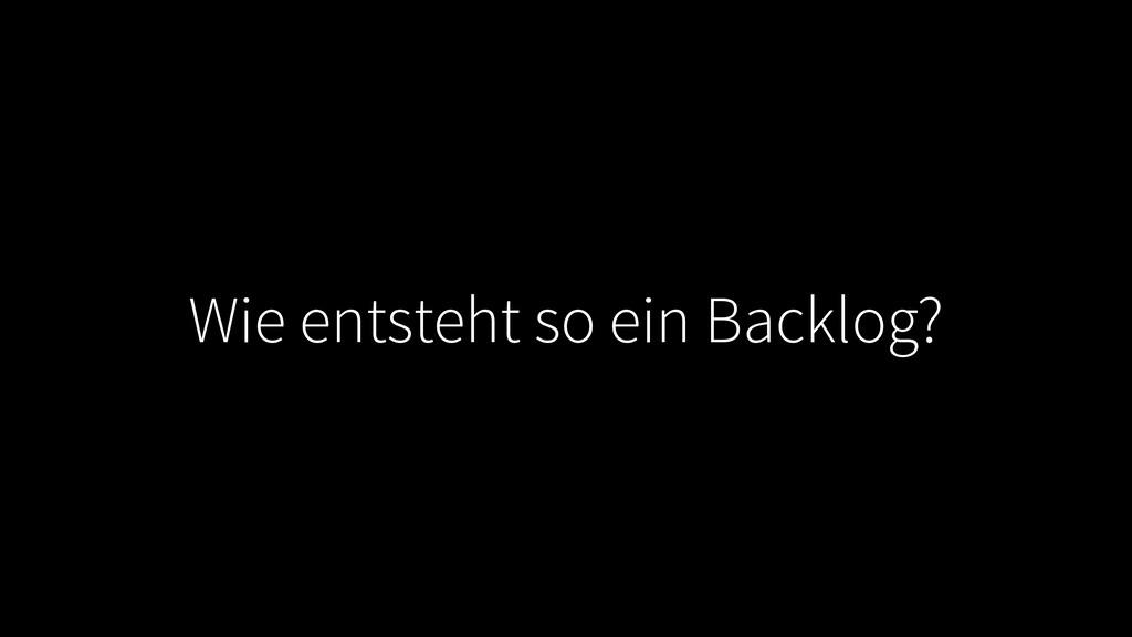 Wie entsteht so ein Backlog?