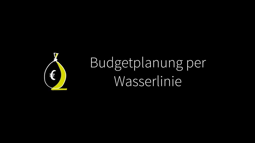 Budgetplanung per Wasserlinie