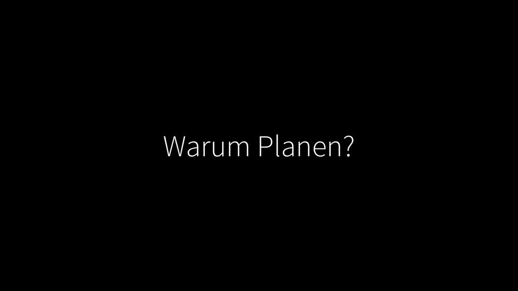Warum Planen?