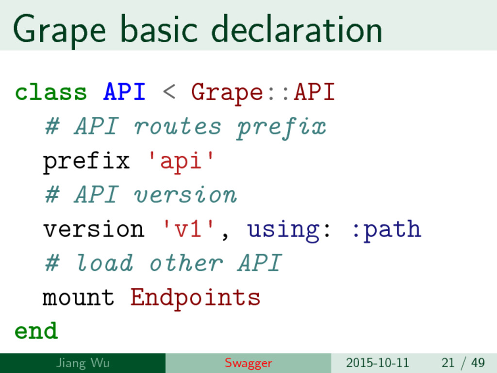 Grape basic declaration class API < Grape::API ...