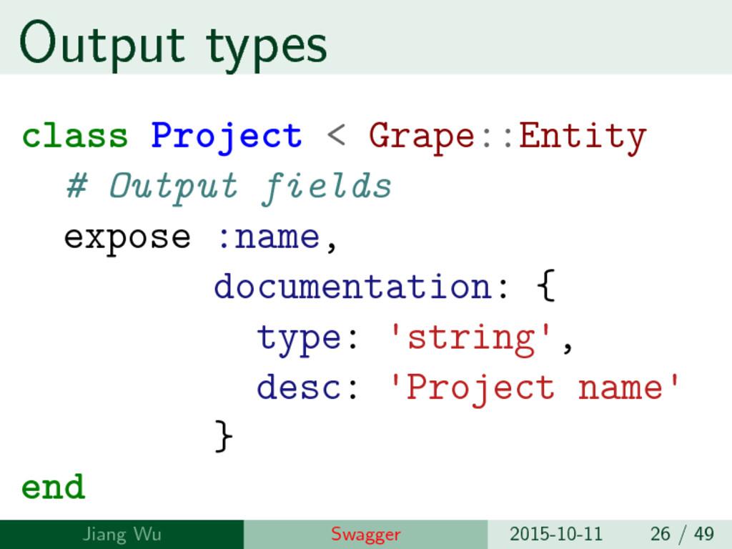 Output types class Project < Grape::Entity # Ou...