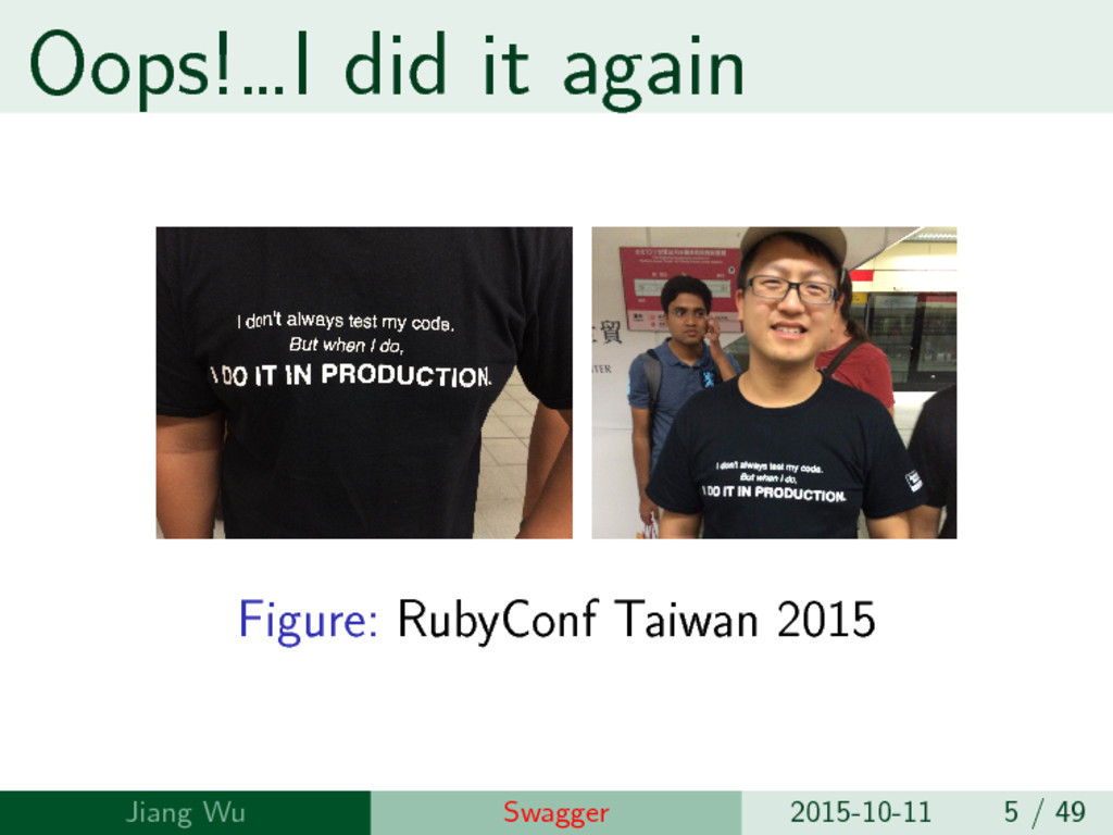 Oops!…I did it again Figure: RubyConf Taiwan 20...
