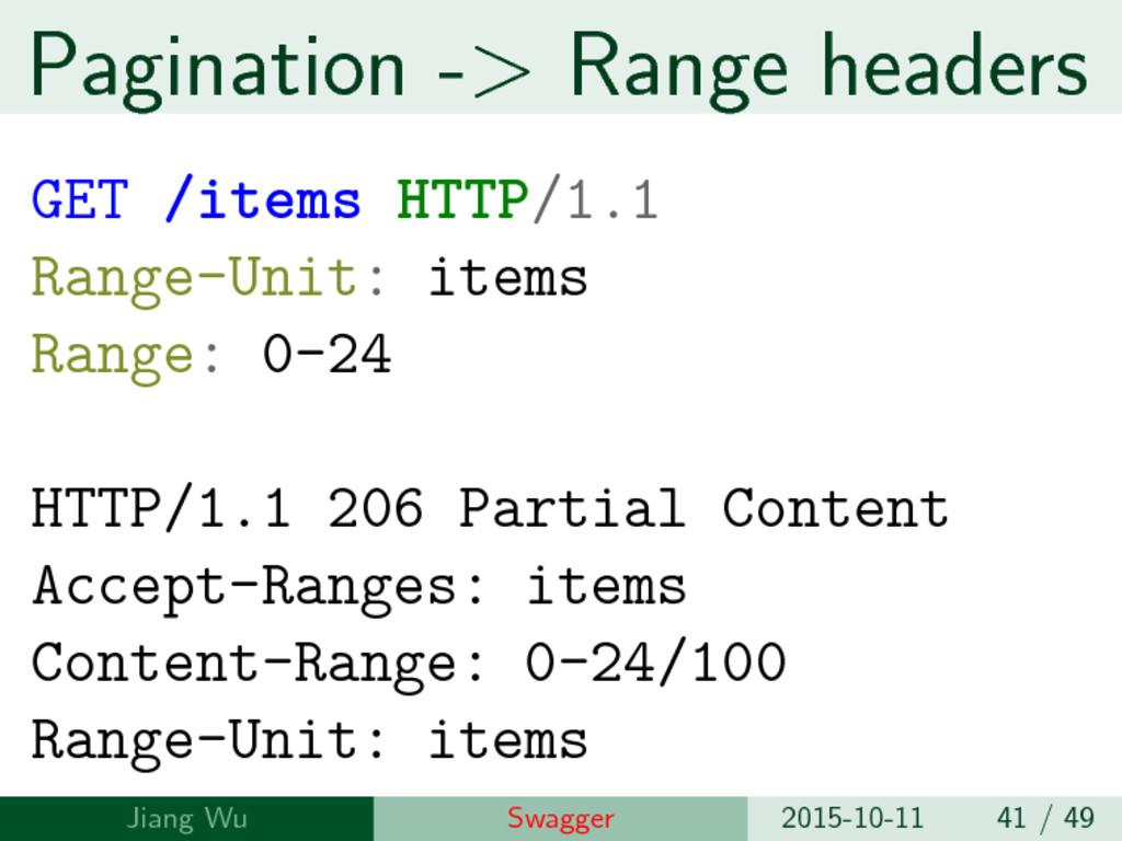 Pagination -> Range headers GET /items HTTP/1.1...