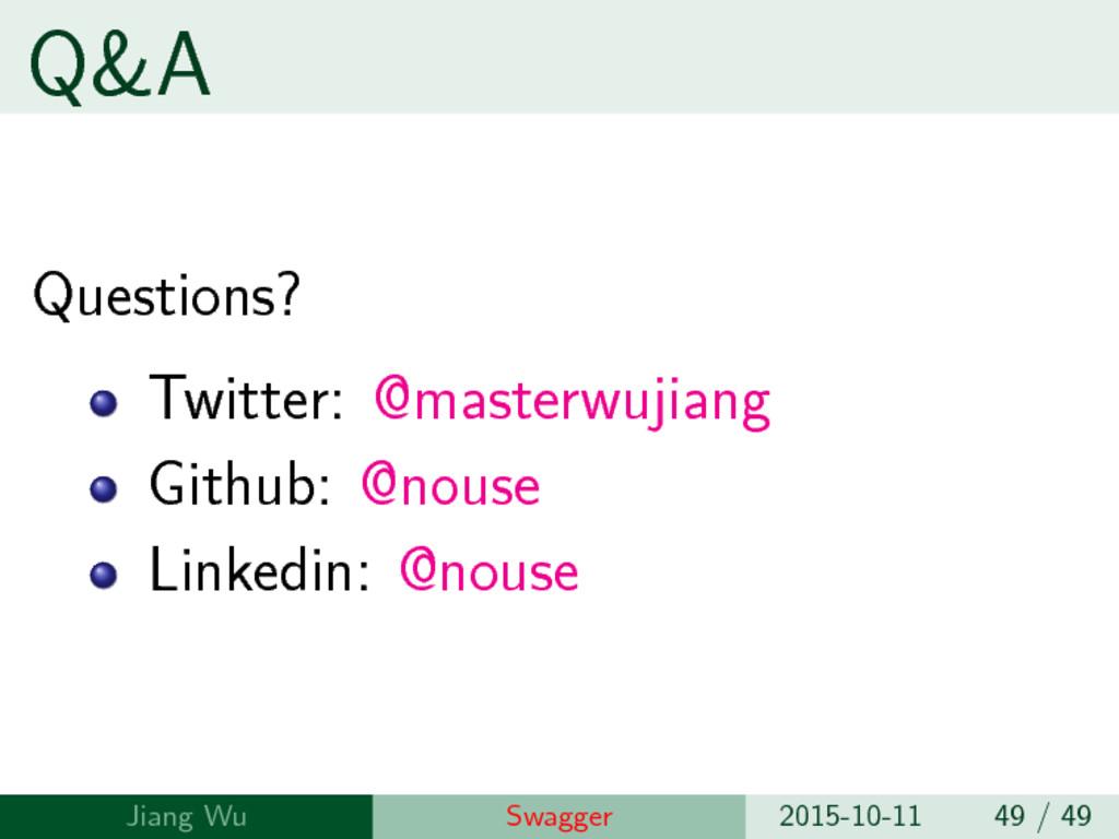 Q&A Questions? Twitter: @masterwujiang Github: ...