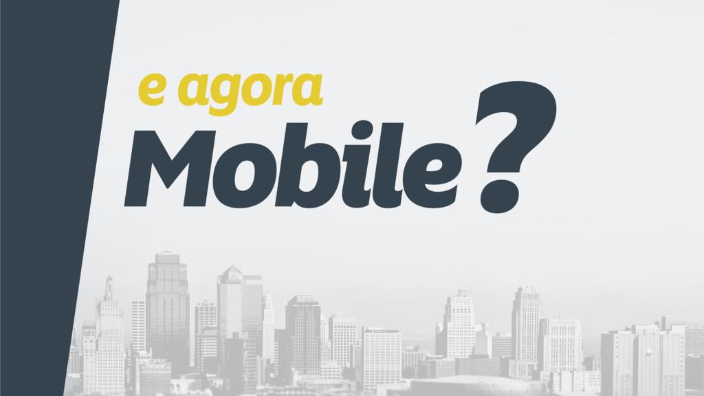 e agora Mobile?