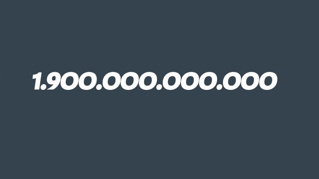 0 1.900.000.000.000