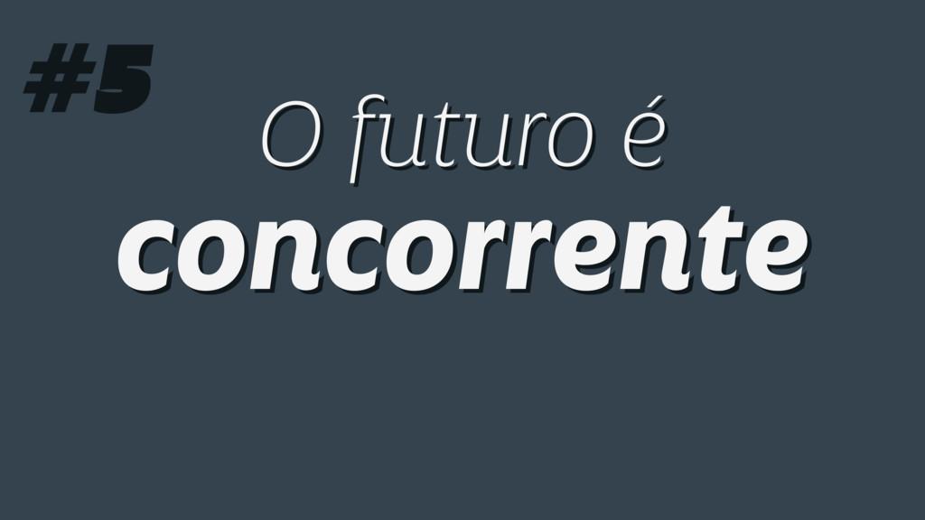 O futuro é concorrente O futuro é concorrente #5