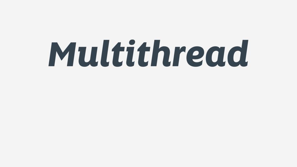Multithread