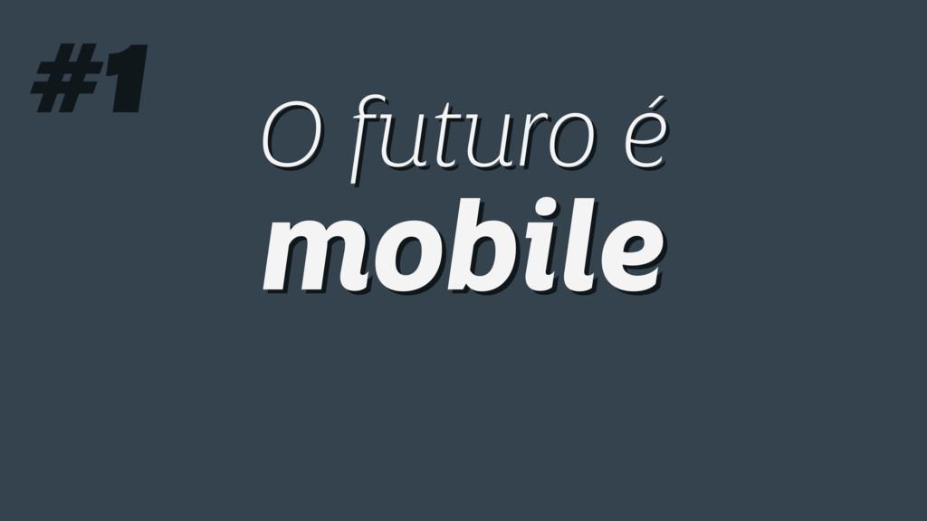 O futuro é mobile O futuro é mobile #1