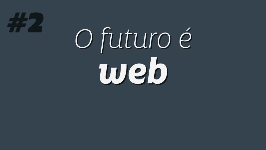 O futuro é web O futuro é web #2