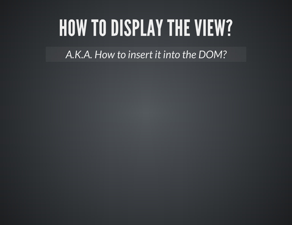A.K.A. How to insert it into the DOM?