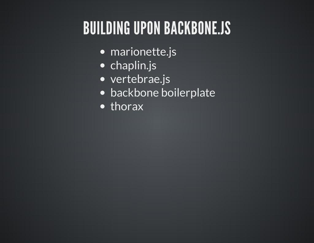 marionette.js chaplin.js vertebrae.js backbone ...