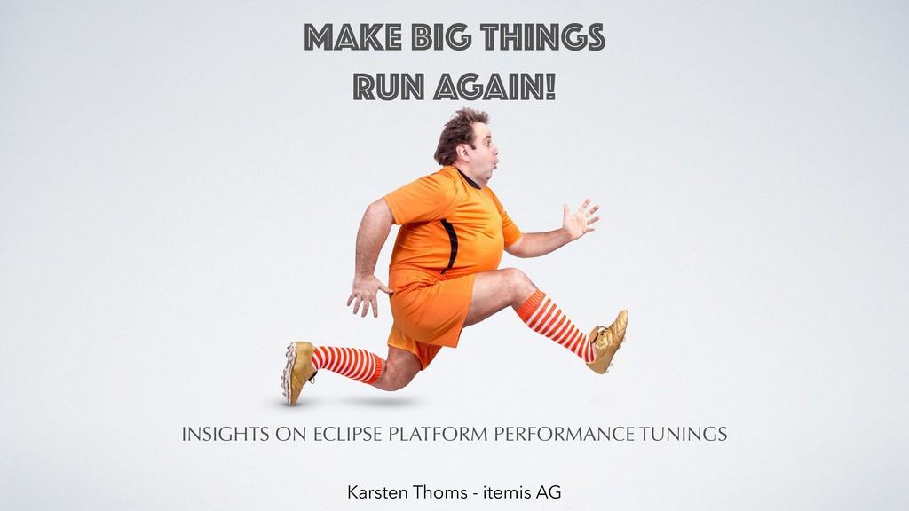 MAKE BIG THINGS RUN AGAIN! Karsten Thoms - ite...
