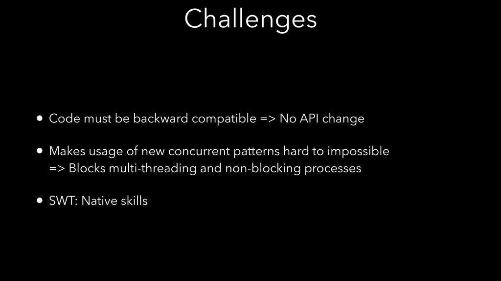 Challenges • Code must be backward compatible =...