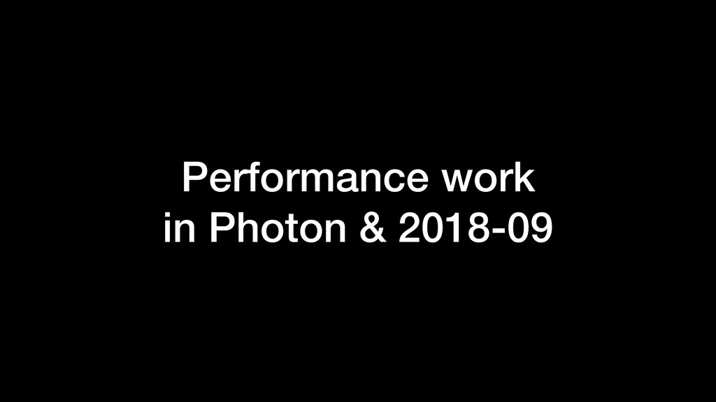 Performance work  in Photon & 2018-09