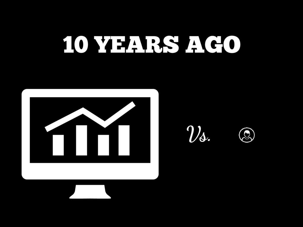 Vs. 10 YEARS AGO