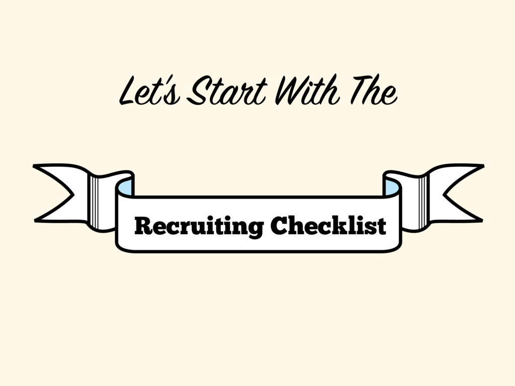 Let's Start With The Recruiting Checklist