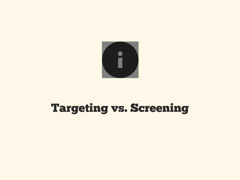 Targeting vs. Screening